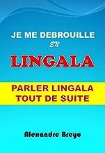 Je me Debrouille en Lingala: Parler lingala tout de suite (French Edition)