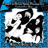 Angel'in Heavy Syrup Dreamy Live -Unreleased Live Album-