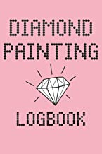 Diamond Painting Logbook: Diamond Painting Project Log DP Crystal Gems Organizer Journal Gift Drills Kit Jewelry Rhinestone Notebook - 120 Pages 5D Paint Art Tracking Book