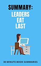 Summary: Leaders Eat Last: A Book by Simon Sinek (Business and Leadership Book Summaries 2)