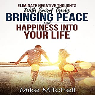 Eliminate Negative Thoughts with Secret Tricks Bringing Peace and Happiness into Your Life cover art