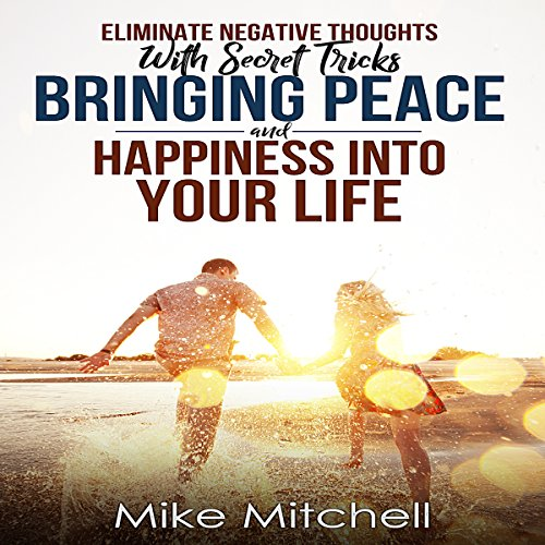Eliminate Negative Thoughts with Secret Tricks Bringing Peace and Happiness into Your Life Titelbild