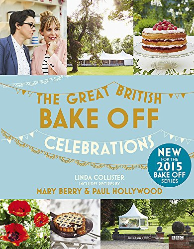 Great British Bake Off: Celebrations (With recipes from the 2015 series)