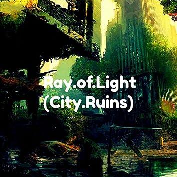 Ray of Light / City Ruins