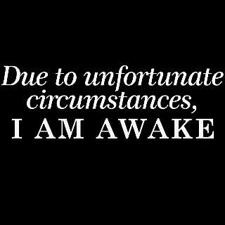 "Funny Due To Unfortunate Circumstances I Am Awake Vinyl Sticker Car Decal (6"" BLACK)"