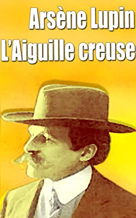 Arsène Lupin  L'Aiguille creuse (French Edition)