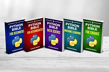 The Python Bible 5 in 1: Volumes One To Five (Beginner, Intermediate, Data Science, Machine Learning, Finance)