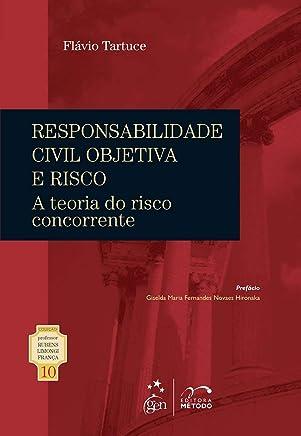 Coleção Rubens Limongi - Responsabilidade Civil Objetiva e Risco Vol. 10: A Teoria do Risco Concorrente: Volume 10
