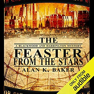 The Feaster From the Stars                   By:                                                                                                                                 Alan K. Baker                               Narrated by:                                                                                                                                 Michael Maloney                      Length: 8 hrs and 51 mins     13 ratings     Overall 3.8