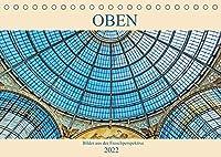 Oben - Bilder aus der Froschperspektive (Tischkalender 2022 DIN A5 quer): Fotosammlung von Bildern aus der Froschperspektive (Monatskalender, 14 Seiten )