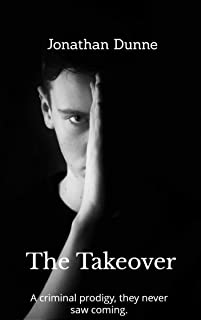 The Takeover: A criminal prodigy, they never saw coming...