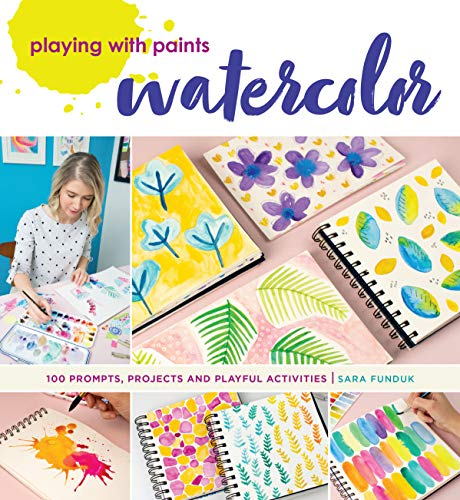 Playing with Paints - Watercolor: 100 Prompts, Projects and Playful Activities