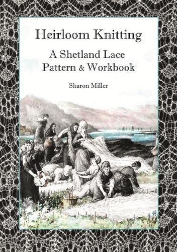 Heirloom Knitting 2017: A Shetland Lace Pattern and Workbook