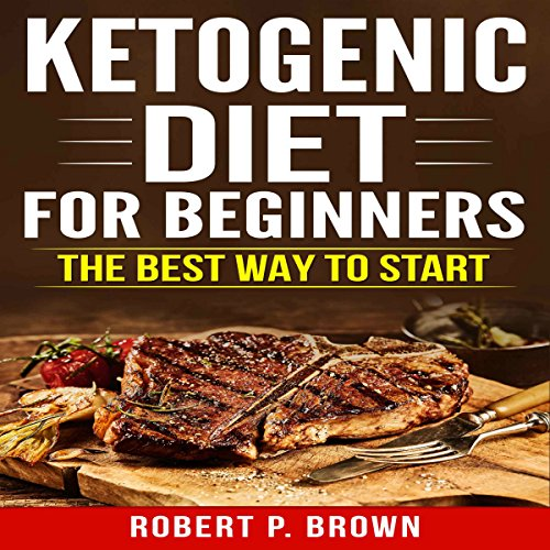 Ketogenic Diet for Beginners      The Best Way to Start              By:                                                                                                                                 Robert P. Brown                               Narrated by:                                                                                                                                 Matthew J Chandler-Smith                      Length: 1 hr and 8 mins     Not rated yet     Overall 0.0