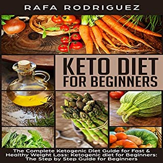 Keto Diet for Beginners     The Complete Ketogenic Diet Guide for Fast and Healthy Weight Loss: The Step by Step Guide for Beginners              By:                                                                                                                                 Rafa Rodriguez                               Narrated by:                                                                                                                                 Tony Acland                      Length: 2 hrs and 9 mins     54 ratings     Overall 4.7