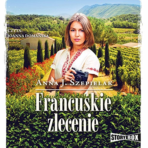 Francuskie zlecenie                   By:                                                                                                                                 Anna J. Szepielak                               Narrated by:                                                                                                                                 Joanna Domanska                      Length: 10 hrs and 43 mins     3 ratings     Overall 5.0