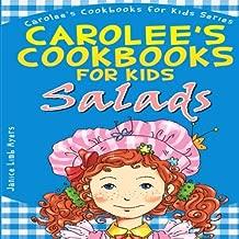 Carolee's Cookbook for Kids - Salads: Recipes Kids Love to Make and Parents Like to Eat (Carolee's Cookbooks for Kids) (Volume 1)