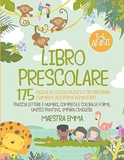 Libro Prescolare 3-6 Anni: 175 Pagine di Giochi Educativi per Preparare i Bambini alla Prima Elementare! Traccia Lettere e...