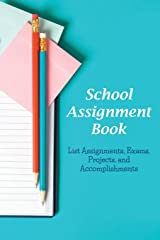 School Assignment Book: List Assignments, Exams, Projects, and Accomplishments Paperback