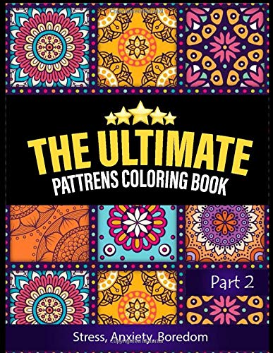 THE ULTIMATE PATTREN COLORING BOOK Stress, Anxiety, Boredom: 100 Amazing calming patterns