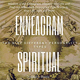 Enneagram Spiritual: Wisdom of the Enneagram, Discover the Gifts and Find Out What Each Enneagram Type Brings to Your Life, Love and Work                   By:                                                                                                                                 Donald L. Harris                               Narrated by:                                                                                                                                 Russell Newton                      Length: 3 hrs and 4 mins     Not rated yet     Overall 0.0
