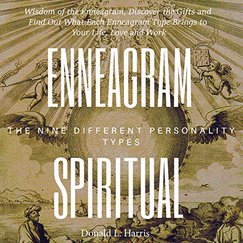 Enneagram Spiritual: Wisdom of the Enneagram, Discover the Gifts and Find Out What Each Enneagram Type Brings to Your Life, Love and Work cover art