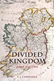 Divided Kingdom: Ireland 1630-1800 (Oxford History/Early Mod Irel) (Oxford History of Early Modern Europe) - S. J. Connolly