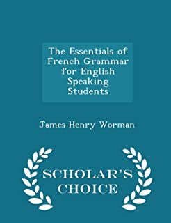 The Essentials of French Grammar for English Speaking Students - Scholar's Choice Edition