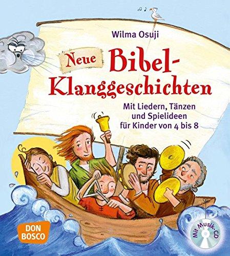Neue Bibel-Klanggeschichten, m. Audio-CD: Mit Liedern, Tänzen und Spielideen für Kinder von 4 bis 8