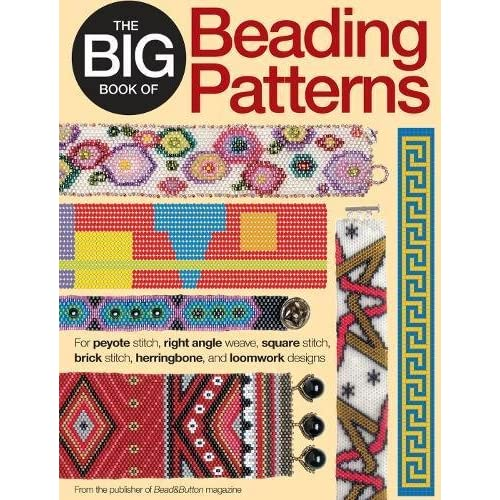 The Big Book of Beading Patterns: For Peyote Stitch, Square Stitch, Brick Stitch, and Loomwork Designs