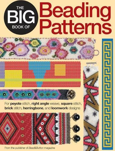 The Big Book of Beading Patterns: For Peyote Stitch, Square Stitch, Brick Stitch, and Loomwork...