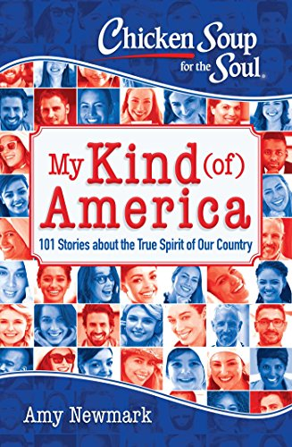 Chicken Soup For The Soul My Kind Of America 101 Stories About The True Spirit Of Our Country