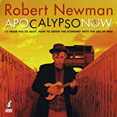 Robert Newman: Apocalypso Now - Or From P45 To AK47, How To Grow The Economy With The Use Of War