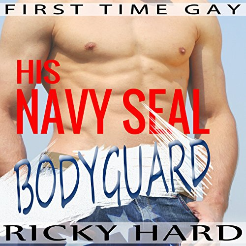 First Time Gay - His Navy Seal Bodyguard audiobook cover art