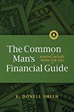 The Common Man's Financial Guide: Making Money Work For You