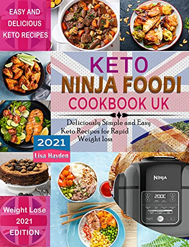 Keto Ninja Foodi Cookbook UK 2021: Deliciously Simple and Easy Keto Recipes for Rapid weight loss Using European Measurements (English Edition)