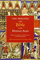 The Practice of the Bible in the Middle Ages: Production, Reception, & Performance in Western Christianity