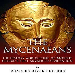 The Mycenaeans: The History and Culture of Ancient Greece's First Advanced Civilization audiobook cover art
