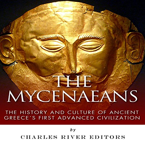 The Mycenaeans: The History and Culture of Ancient Greece's First Advanced Civilization cover art