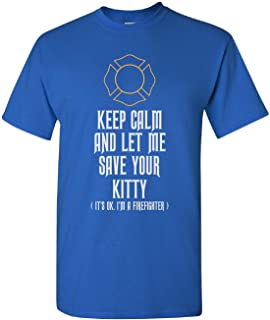 Keep Calm And Let Me Save Your Kitty Firefighter Great Gift - Adult Shirt