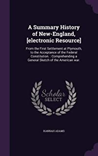 A Summary History of New-England, [Electronic Resource]: From the First Settlement at Plymouth, to the Acceptance of the F...