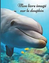 Mon livre imagé sur les dauphins: Mon premier imagier pour les enfants sur les animaux de la mer avec des photos en couleu...