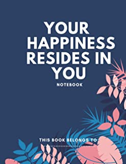 YOUR HAPPINESS RESIDES IN YOU: NoteBook