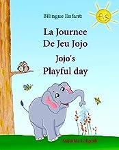 Bilingue Enfant: La Journee De Jeu Jojo. Jojo's Playful Day: Livre d'images pour les enfants (Edition bilingue français-anglais),Livre bilingues ... pour les enfants: Jojo Series)