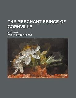 The Merchant Prince of Cornville; A Comedy