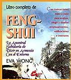 Libro Completo de Feng-Shui: La Ancestral Sabiduria de Vivir en Armonia Con el Entorno: LA ANCESTRAL SABIDURÍA DE VIVIR EN ARMONÍA CON EL ENTORNO. CON ... EMPLAZAMIENTOS, EDIFICACIONES E INTERIORES