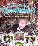 Sinneswerkstatt WinterWunderzeit: Lebendige Naturkunst mit Kindern rund um die geheimnisvolle Winter- und Weihnachtszeit