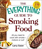 The Everything Guide to Smoking Food: All You Need to Cook with Smoke--Indoors or Out! (Everything)