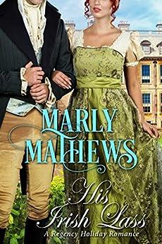 His Irish Lass (A Regency Holiday Romance Book 11) by [Marly Mathews]