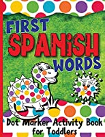 First Spanish Words: Dot Marker Activity Book for Toddlers
